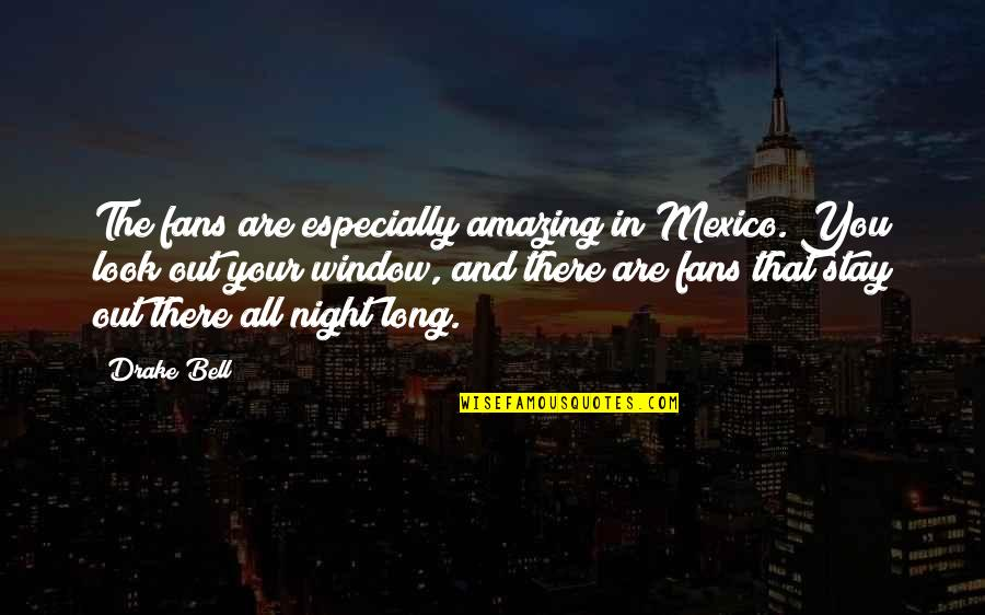 You Look Amazing Quotes By Drake Bell: The fans are especially amazing in Mexico. You