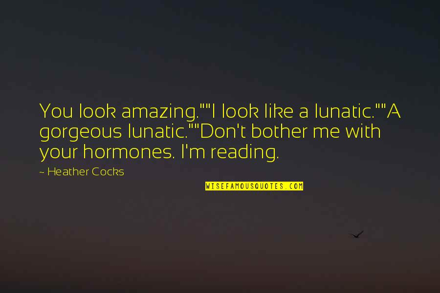 """You Look Amazing Quotes By Heather Cocks: You look amazing.""""""""I look like a lunatic.""""""""A gorgeous"""