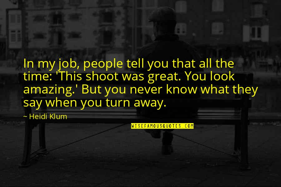 You Look Amazing Quotes By Heidi Klum: In my job, people tell you that all