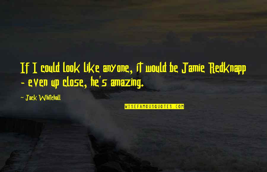 You Look Amazing Quotes By Jack Whitehall: If I could look like anyone, it would