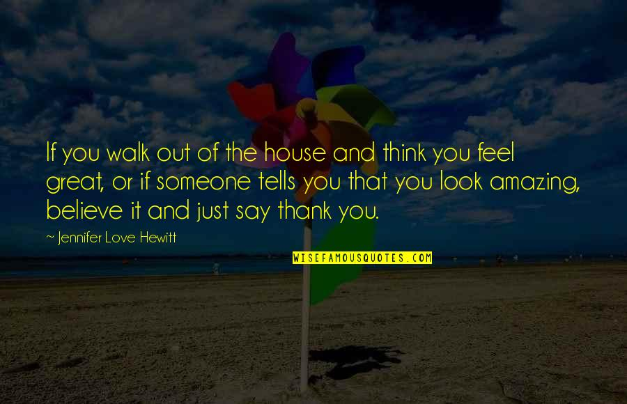 You Look Amazing Quotes By Jennifer Love Hewitt: If you walk out of the house and