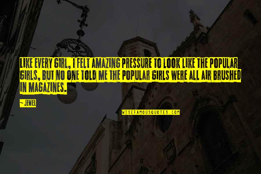 You Look Amazing Quotes By Jewel: Like every girl, I felt amazing pressure to