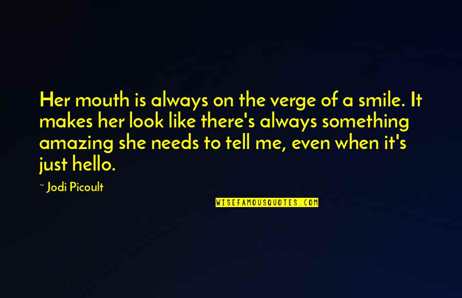 You Look Amazing Quotes By Jodi Picoult: Her mouth is always on the verge of