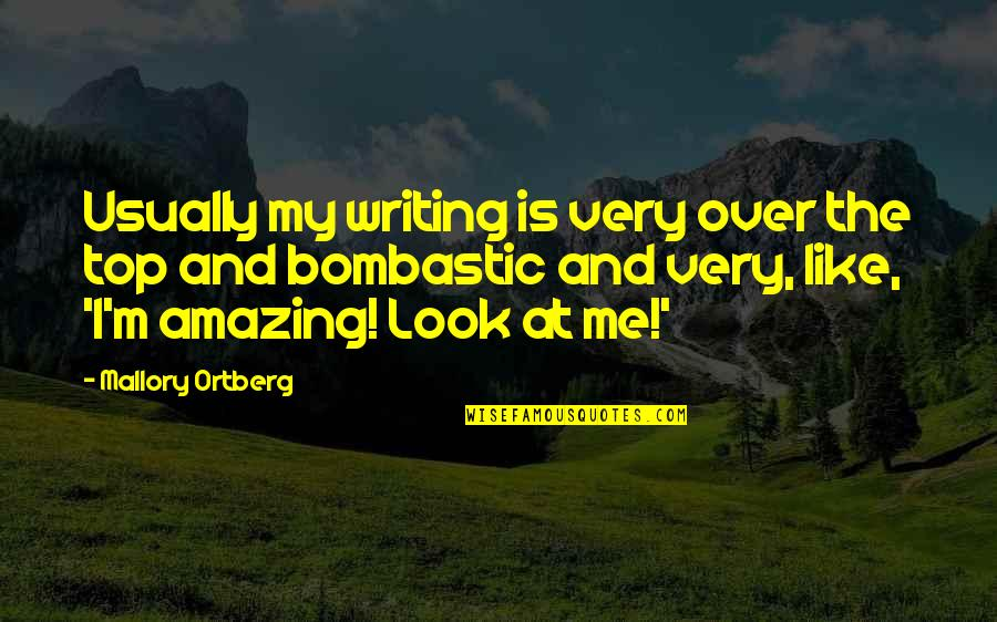 You Look Amazing Quotes By Mallory Ortberg: Usually my writing is very over the top