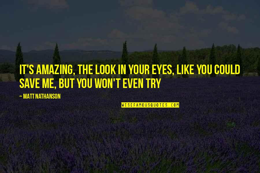 You Look Amazing Quotes By Matt Nathanson: It's amazing, the look in your eyes, like