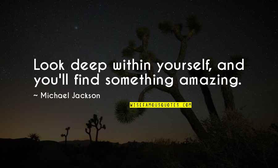 You Look Amazing Quotes By Michael Jackson: Look deep within yourself, and you'll find something