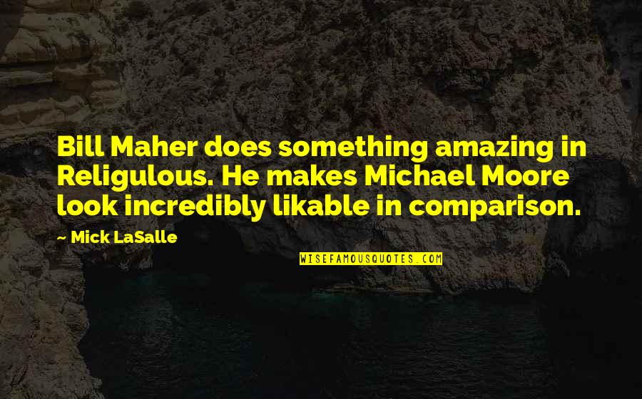 You Look Amazing Quotes By Mick LaSalle: Bill Maher does something amazing in Religulous. He
