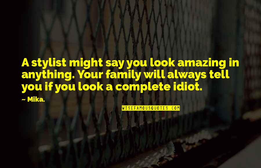 You Look Amazing Quotes By Mika.: A stylist might say you look amazing in