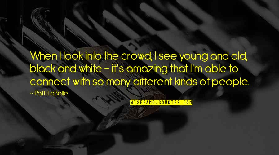 You Look Amazing Quotes By Patti LaBelle: When I look into the crowd, I see