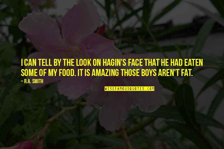 You Look Amazing Quotes By R.A. Smith: I can tell by the look on Hagin's