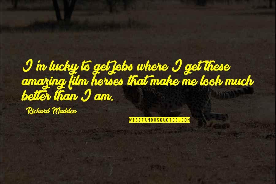You Look Amazing Quotes By Richard Madden: I'm lucky to get jobs where I get