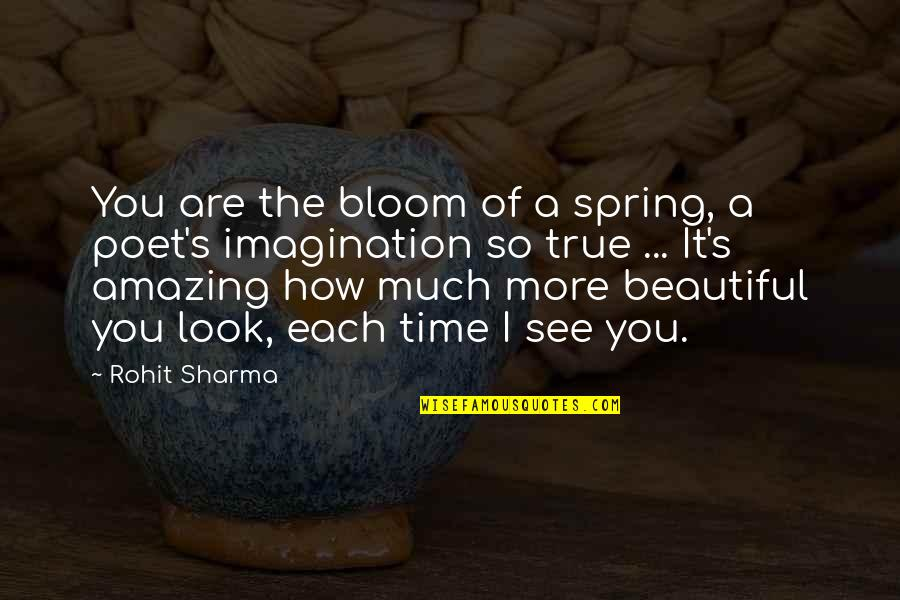 You Look Amazing Quotes By Rohit Sharma: You are the bloom of a spring, a