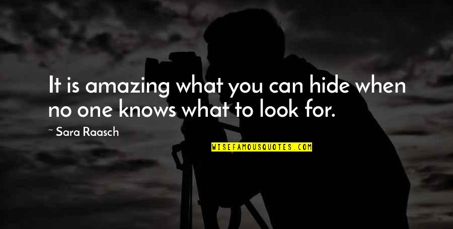 You Look Amazing Quotes By Sara Raasch: It is amazing what you can hide when