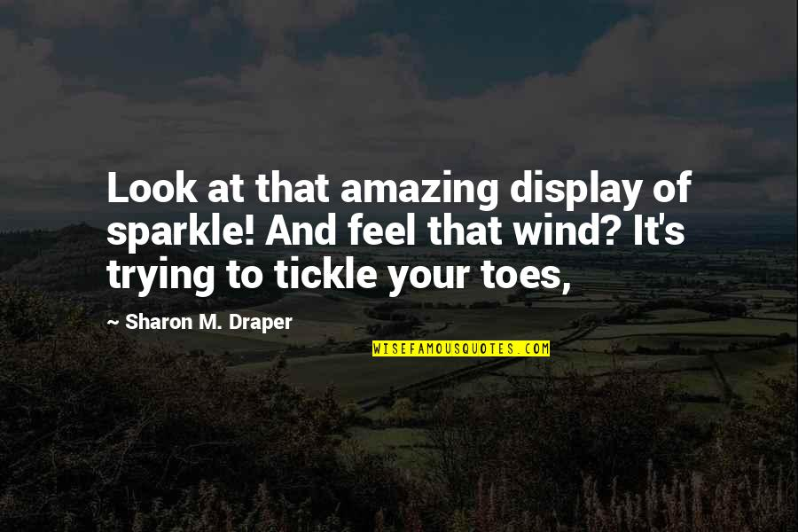 You Look Amazing Quotes By Sharon M. Draper: Look at that amazing display of sparkle! And