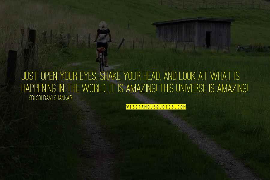 You Look Amazing Quotes By Sri Sri Ravi Shankar: Just open your eyes, shake your head, and