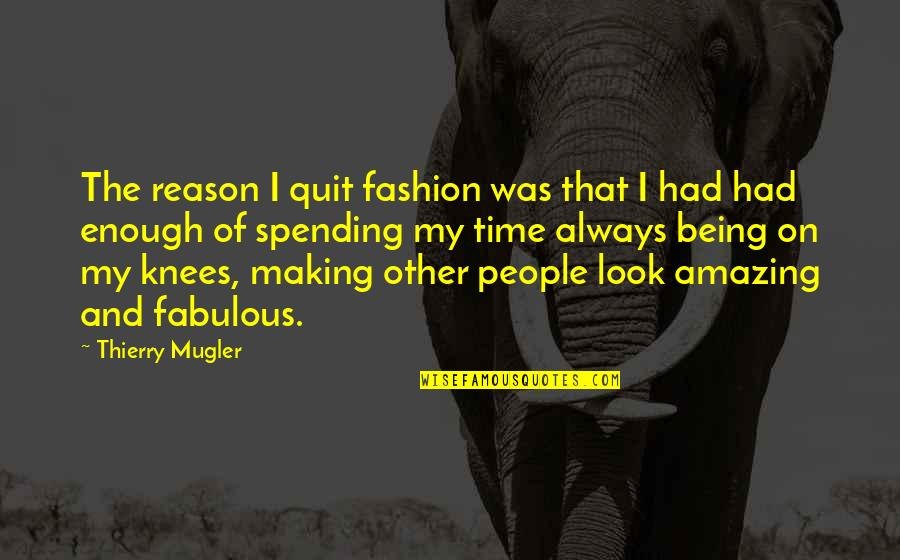 You Look Amazing Quotes By Thierry Mugler: The reason I quit fashion was that I