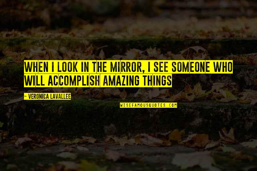 You Look Amazing Quotes By Veronica Lavallee: When I look in the mirror, I see