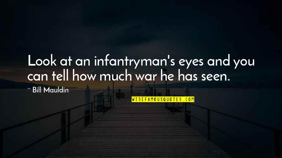 You Look In My Eyes Quotes By Bill Mauldin: Look at an infantryman's eyes and you can