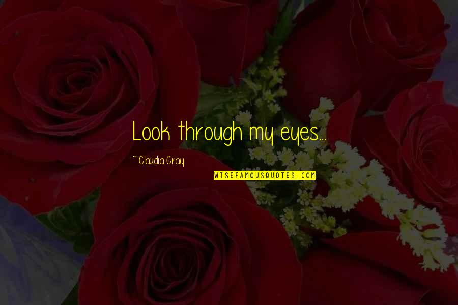 You Look In My Eyes Quotes By Claudia Gray: Look through my eyes...