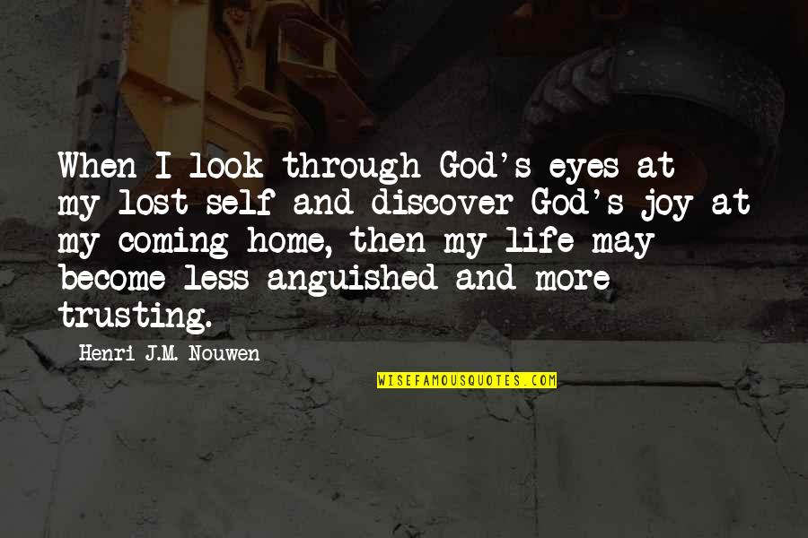 You Look In My Eyes Quotes By Henri J.M. Nouwen: When I look through God's eyes at my
