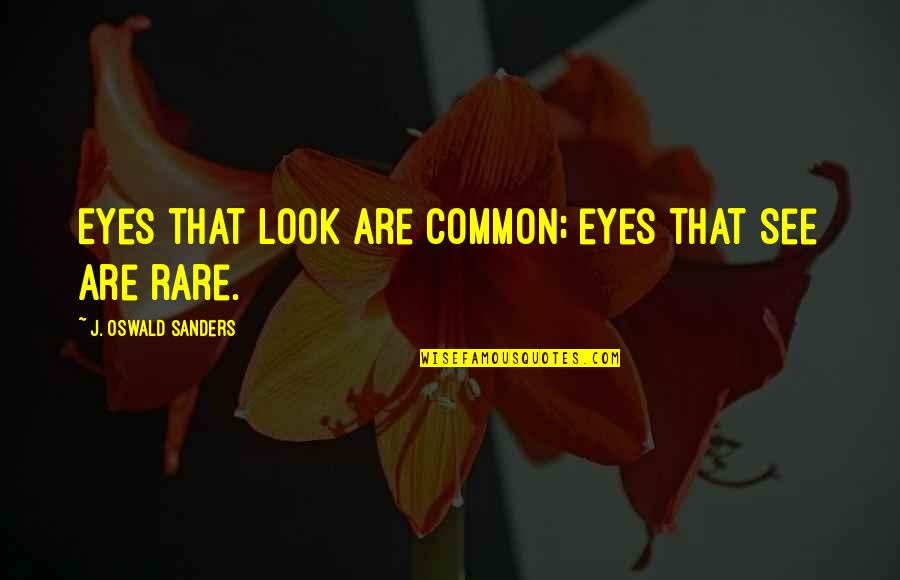 You Look In My Eyes Quotes By J. Oswald Sanders: Eyes that look are common; eyes that see