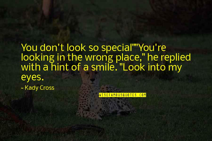 "You Look In My Eyes Quotes By Kady Cross: You don't look so special""""You're looking in the"