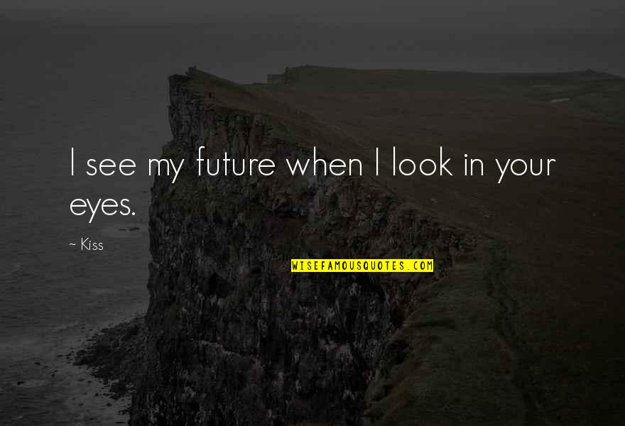 You Look In My Eyes Quotes By Kiss: I see my future when I look in
