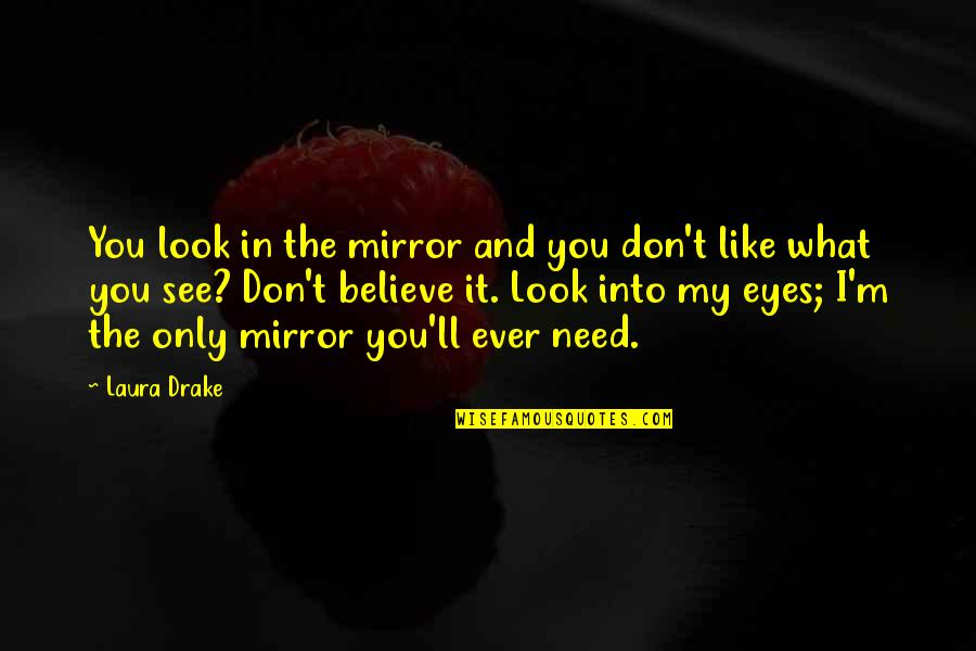 You Look In My Eyes Quotes By Laura Drake: You look in the mirror and you don't