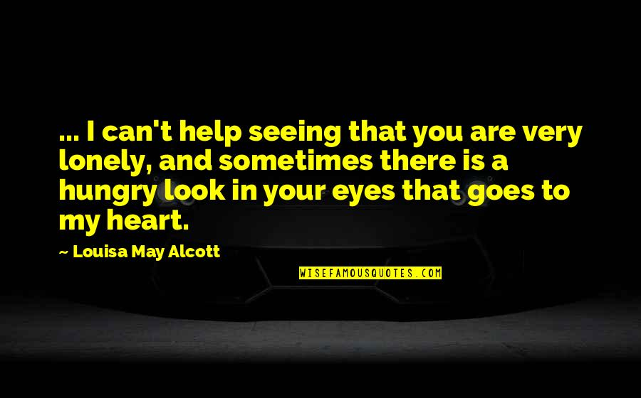 You Look In My Eyes Quotes By Louisa May Alcott: ... I can't help seeing that you are