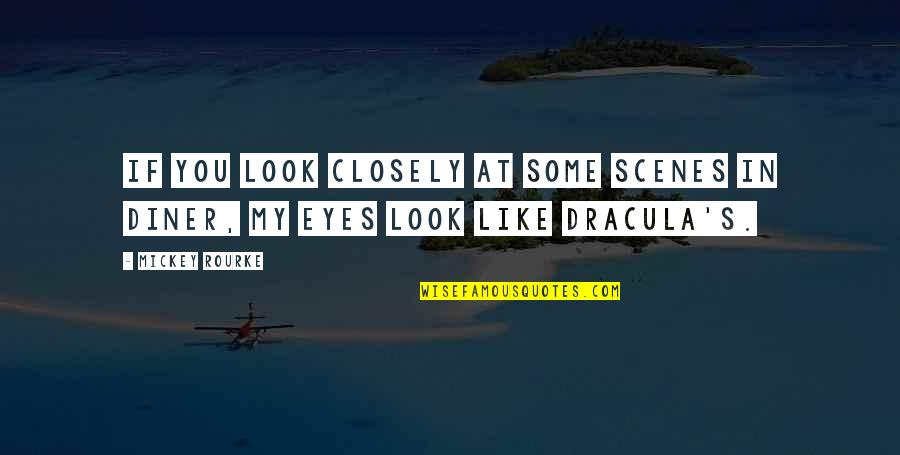 You Look In My Eyes Quotes By Mickey Rourke: If you look closely at some scenes in
