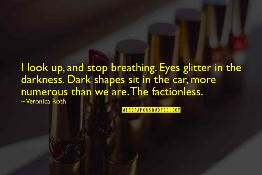 You Look In My Eyes Quotes By Veronica Roth: I look up, and stop breathing. Eyes glitter