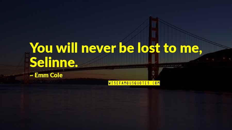 You Lost Me Forever Quotes By Emm Cole: You will never be lost to me, Selinne.