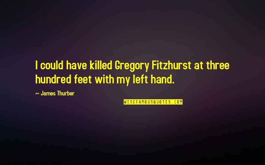 You Lost Me Forever Quotes By James Thurber: I could have killed Gregory Fitzhurst at three