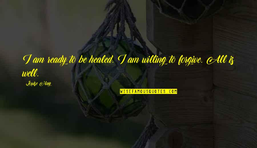 You Lost Me Forever Quotes By Louise Hay: I am ready to be healed. I am