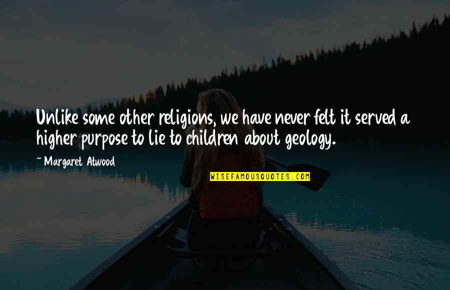 You Lost Me Forever Quotes By Margaret Atwood: Unlike some other religions, we have never felt