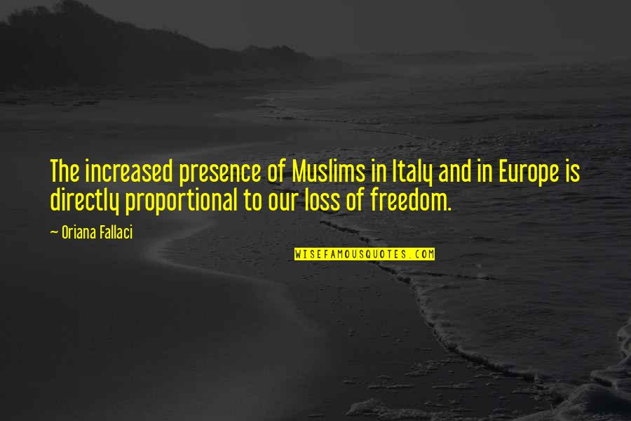 You Lost Me Forever Quotes By Oriana Fallaci: The increased presence of Muslims in Italy and