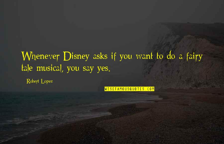 You Lost Me Forever Quotes By Robert Lopez: Whenever Disney asks if you want to do