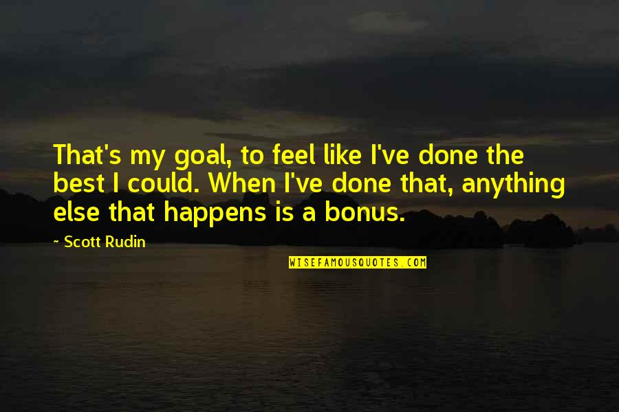 You Lost Me Forever Quotes By Scott Rudin: That's my goal, to feel like I've done