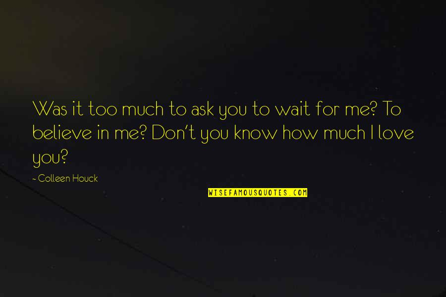 You Love Me Too Much Quotes By Colleen Houck: Was it too much to ask you to