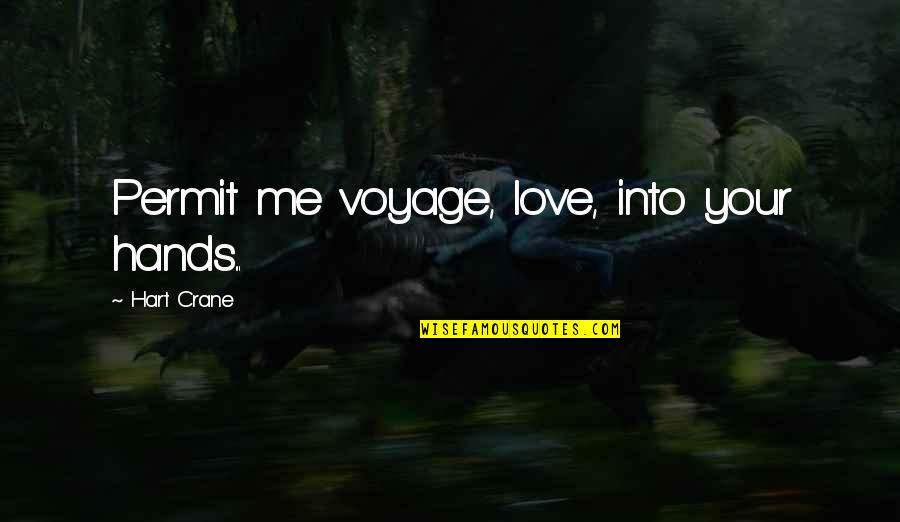 You Love Me Too Much Quotes By Hart Crane: Permit me voyage, love, into your hands...