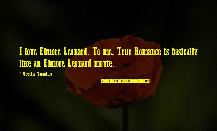 You Love Me Too Much Quotes By Quentin Tarantino: I love Elmore Leonard. To me, True Romance