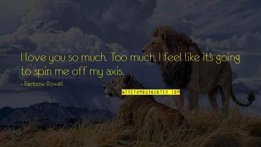 You Love Me Too Much Quotes By Rainbow Rowell: I love you so much. Too much. I