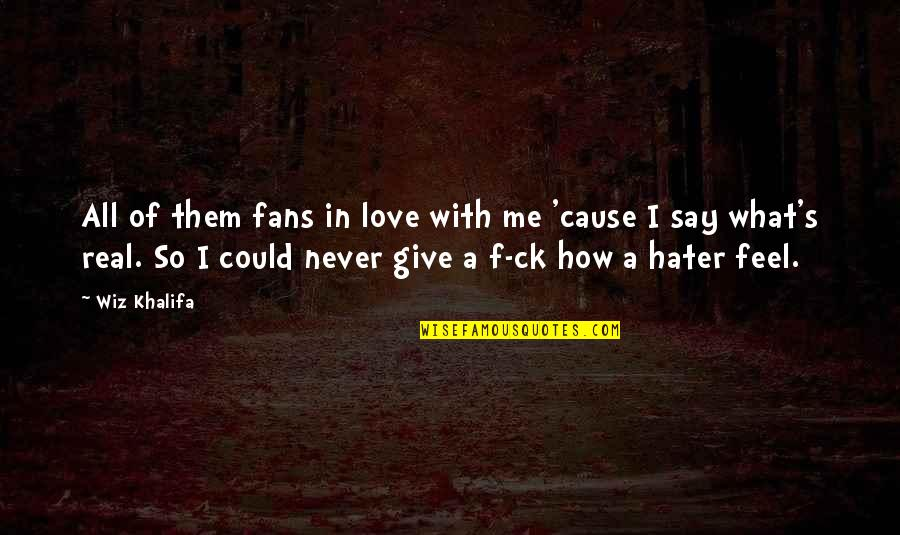 You Love Me Too Much Quotes By Wiz Khalifa: All of them fans in love with me