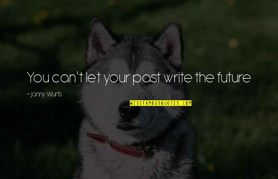 You Made Me Complete Quotes By Janny Wurts: You can't let your past write the future