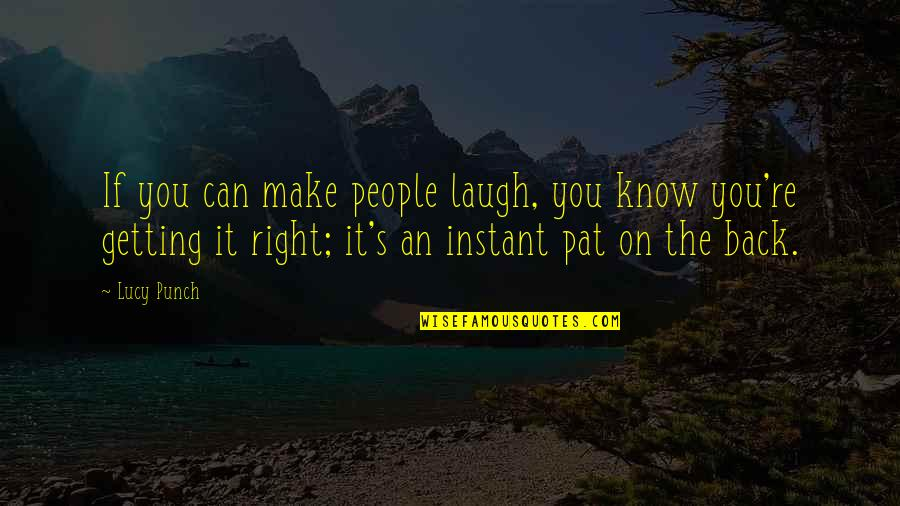 You Made Me Complete Quotes By Lucy Punch: If you can make people laugh, you know