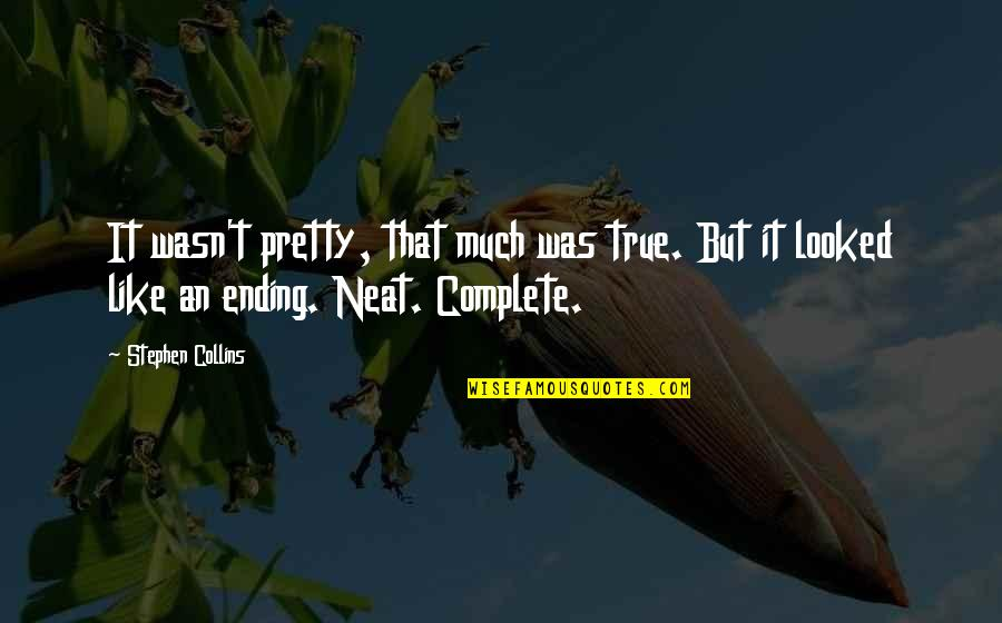You Made Me Complete Quotes By Stephen Collins: It wasn't pretty, that much was true. But