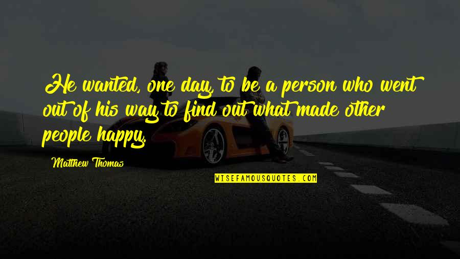 You Made My Day Happy Quotes By Matthew Thomas: He wanted, one day, to be a person