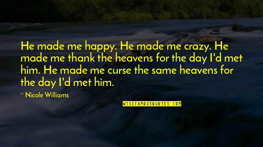 You Made My Day Happy Quotes By Nicole Williams: He made me happy. He made me crazy.