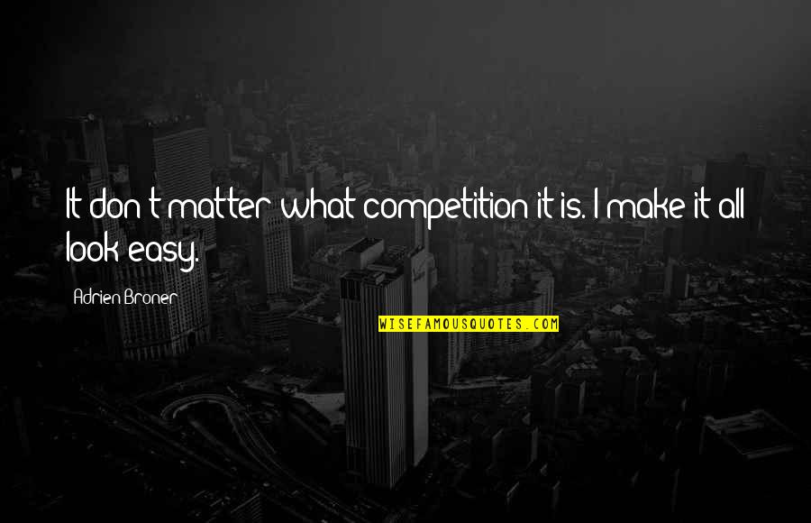 You Make It Look So Easy Quotes By Adrien Broner: It don't matter what competition it is. I