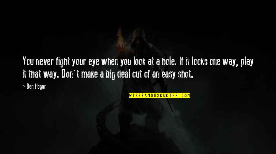 You Make It Look So Easy Quotes By Ben Hogan: You never fight your eye when you look